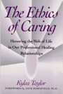 Ethics of Caring: Honoring the Web of Life in Our Professional Healing Relationships By Kylea Taylor