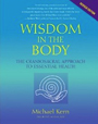 Wisdom in the Body: The Craniosacral Approach to Essential Health By Michael Kern